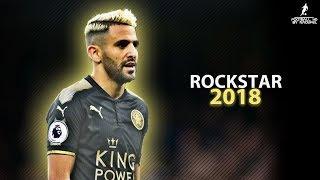 Riyad MAHREZ 2018  ROCKSTAR ft Post Malone  Crazy Skills Assists  Goals 2018  HD 1080p