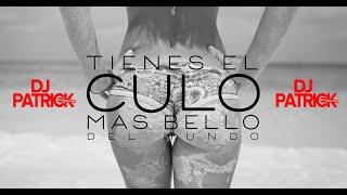 132. Tienes El Culo Mas Bello Del Mundo - [ DJ PATRICK ] 2020 EDIT