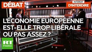 Interdit d'interdire : l'économie européenne est-elle trop libérale ou pas assez ?