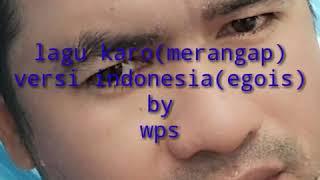 Lagu karo(merangap) versi indonesia (egois) by wps