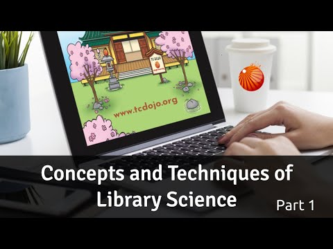 Part 1: Concepts and Techniques of Library Science [TC Dojo Open Session]