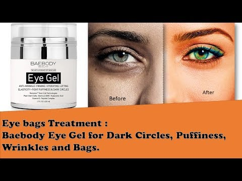 Eye bags Treatment  Baebody Eye Gel for Dark Circles, Puffiness, Wrinkles and Bags Reviews