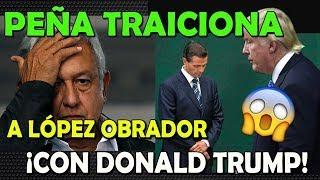 TRACIONA PEÑA NIETO A AMLO CON TRUMP ¡LO VAN A CULPAR!