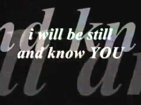 Be Still And Know I'm God ❦Paul Baloche❧