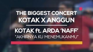 Naff ft. Tantri 'Kotak' - Akhirnya Ku Menemukanmu (The Biggest Concert Kotak X Anggun)
