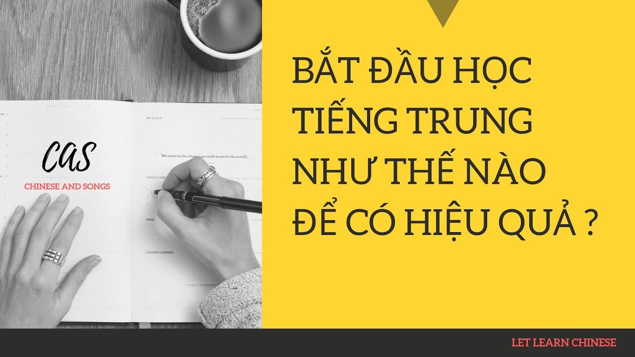 Bắt đầu học tiếng Trung như thế nào để có hiệu quả (学中文)- CAS Chinese