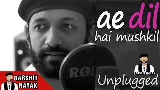 Ae Dil Hai Mushkil  Arijit Singh  Unplugged Cover  Darshit Nayak