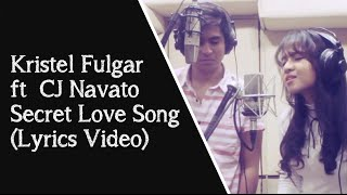 Secret Love Song - Cover by Kristel Fulgar ft  CJ Navato (Lyrics Video)