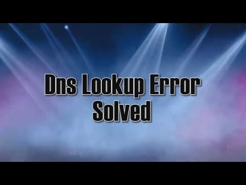 DNS Lookup Failed Error [Solved]