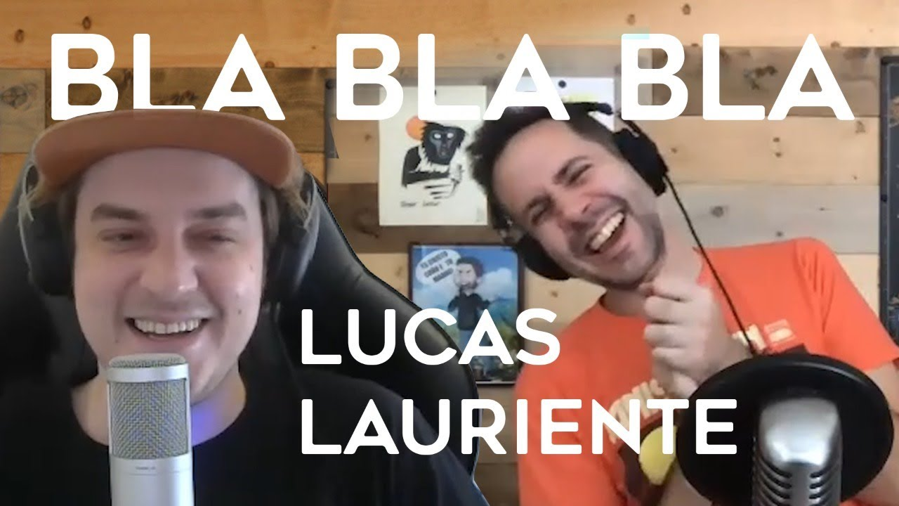 [FRAGMENTO] BLA BLA BLA | Lucas Lauriente: Comediante por elección, gamer por vocación