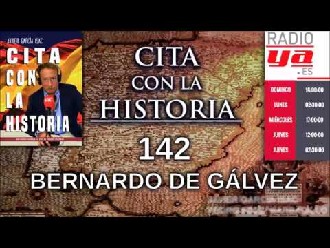 Cita con la historia - 142 - Bernardo de Gálvez