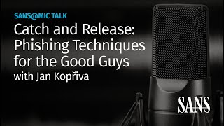 Catch and Release: Phishing Techniques for the Good Guys | SANS@MIC Talk