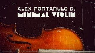 Alex Portarulo DJ - Minimal Violin (El N