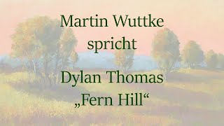 "Dylan Thomas – ""Fern Hill"""
