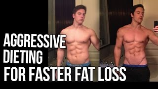 Aggressive Dieting for Faster Fat Loss