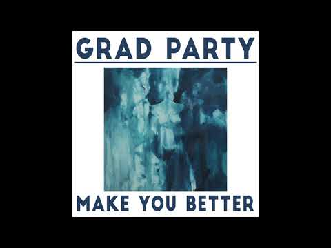 Grad Party - Make You Better