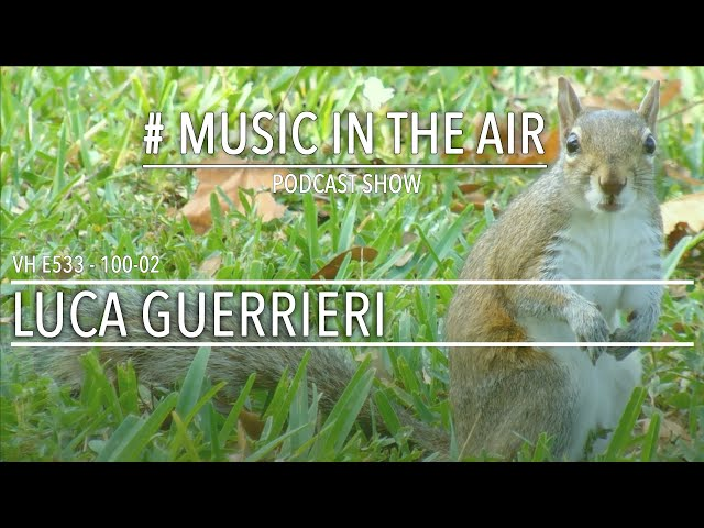 PodcastShow | Music in the Air VH E533 100-02 w/ LUCA GUERRIERI