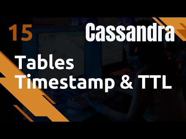 CASSANDRA - 15. TABLE : TIMESTAMP ET TTL