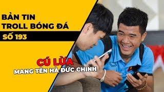 Bản tin Troll Bóng Đá số 193: Cú lừa của Đức Chinh trong trận Việt Nam 2-2  Malaysia