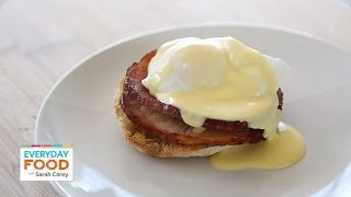 5-Ingredient Hollandaise Sauce and Eggs Benedict - Everyday Food with Sarah Carey