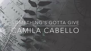 lyrics | something's gotta give : camila cabello