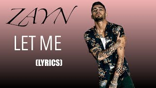 Video Let Me - ZAYN (Lyrics) download MP3, 3GP, MP4, WEBM, AVI, FLV April 2018