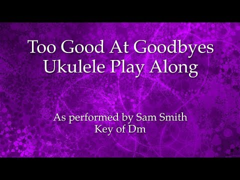 Way too good at goodbyes ukulele chords