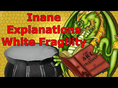[InaneExplanations] White Fragility