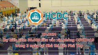 TP HCM  Dự kiến tiêm 30 000 liều vắc xin phòng COVID 19 trong 3 ngày tại Nhà thi đấu Phú Thọ