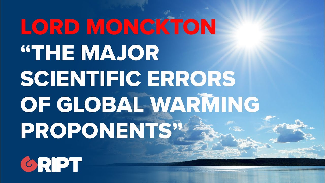Climate Change: Lord Monckton lays out the major scientific errors of global warming proponents