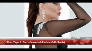 Ebru Yaşar ft  Tan Cumartesi İbrahim Çelik Remix 2015