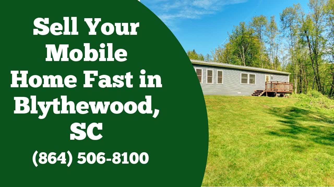 We Buy Mobile Homes Blythewood SC - CALL 864-506-8100