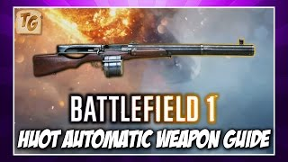 BF1 Weapon Guide & Review - Huot Automatic | Battlefield 1 Support Level 10 Weapon