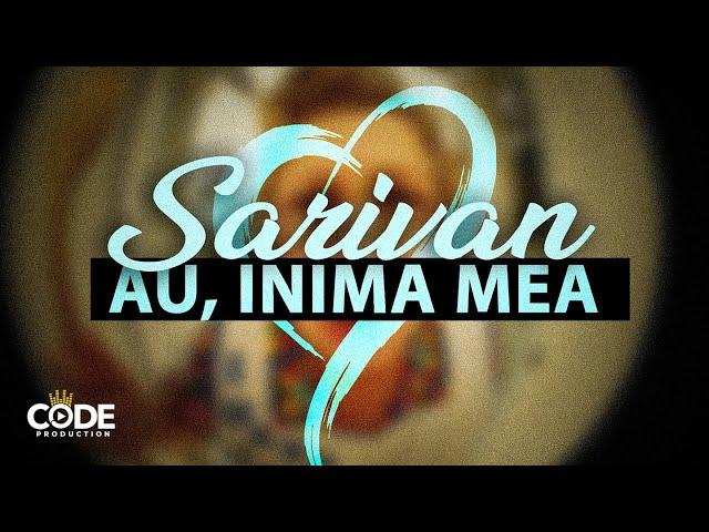 Sarivan - Au, inima mea (Official Single)