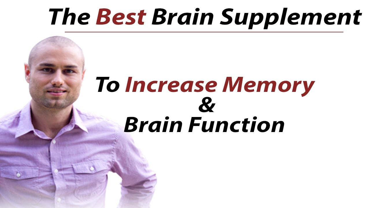 The Best Brain Supplement And Nootropics To Increase Memory And