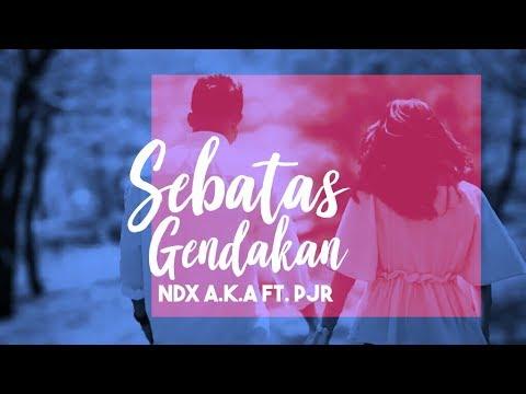 Sebatas Gendakan - NDX a.k.a Ft. PJR (Lyric Video)