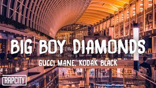 Gucci Mane - Big Boy Diamonds ft. Kodak Black (Lyrics)