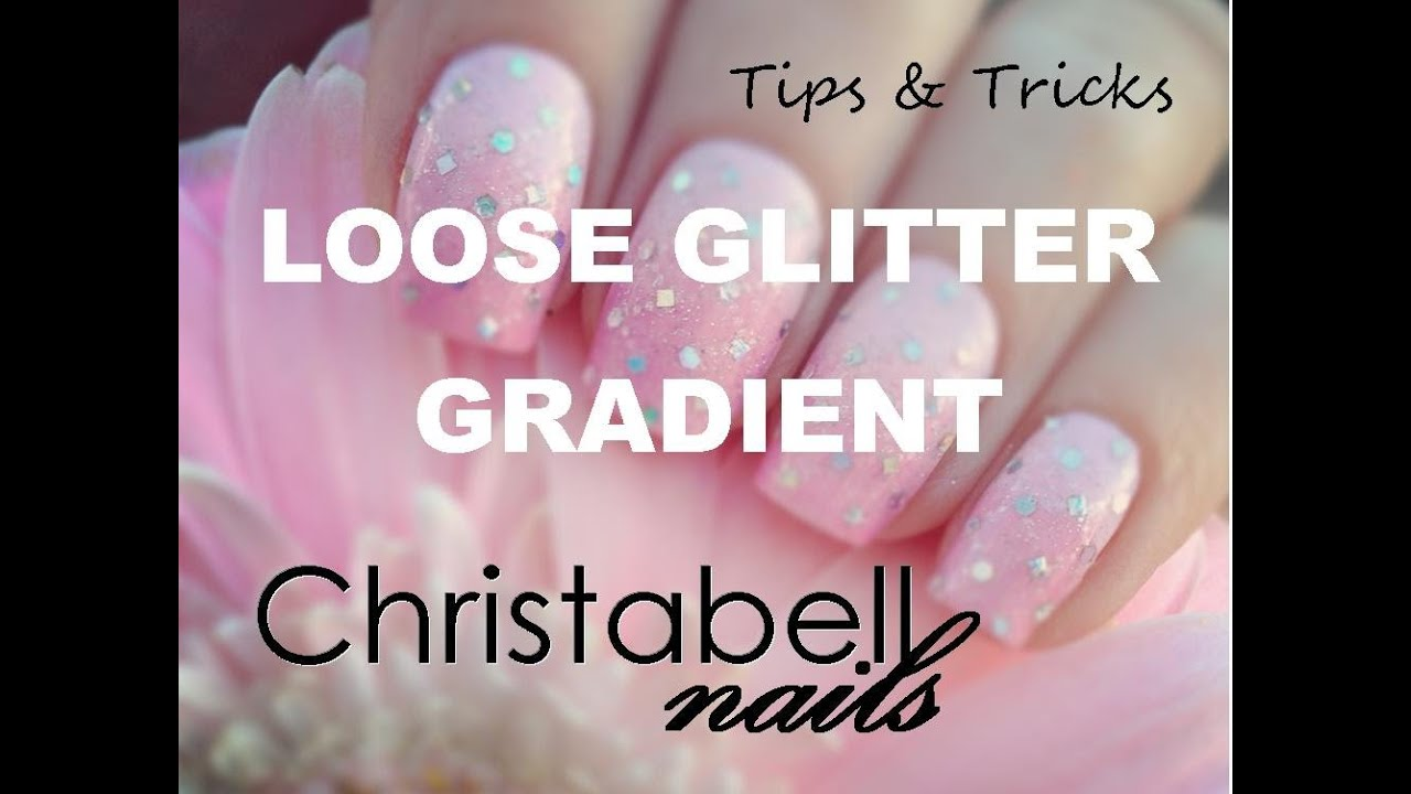 ChristabellNails Tips & Tricks - Loose Glitter Gradient Nails - YouTube