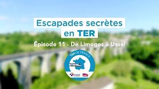 Escapades secrètes en TER (Saison 2)    11 Ligne Limoges – Ussel