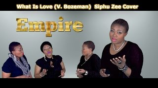 What Is Love (Empire ft V. Bozeman Cover) by Siphu Zee