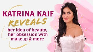 Katrina Kaif reveals her idea of beauty, her obsession with makeup & more