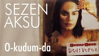 Sezen Aksu - O-kudum-da (Official Audio)