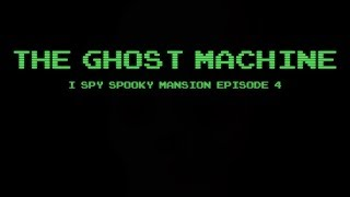 THE GHOST MACHINE: I Spy Spooky Mansion Episode 4