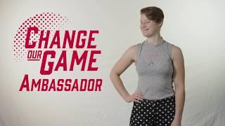 Change Our Game Ambassador - Lauren Foote