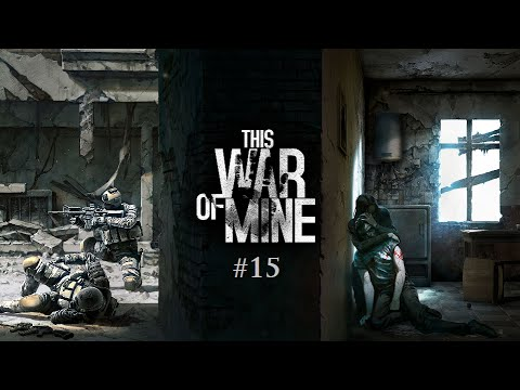 This War Of Mine #15: Trying To Make Ends Meet