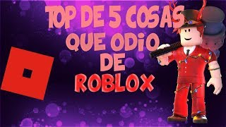 TOP 5 THINGS I HATE FROM (ROBLOX)
