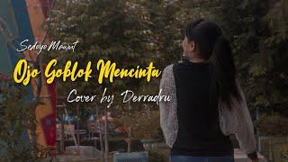 DERRADRU cover OJO GOBLOK MENCINTA - sedoyo mawot