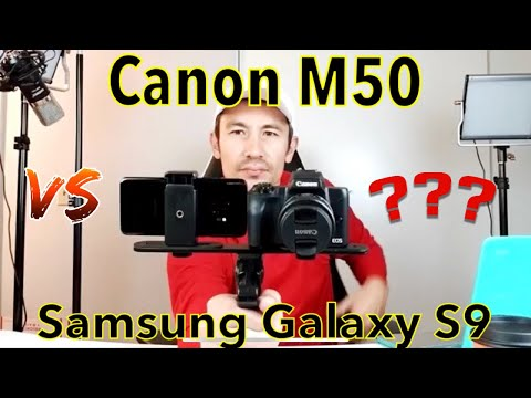 Samsung Galaxy S9 vs Canon M50 Side by Side Comparison: Which is Better?