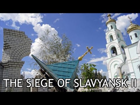 Roses Have Thorns (Part 13) The Siege of Slavyansk II