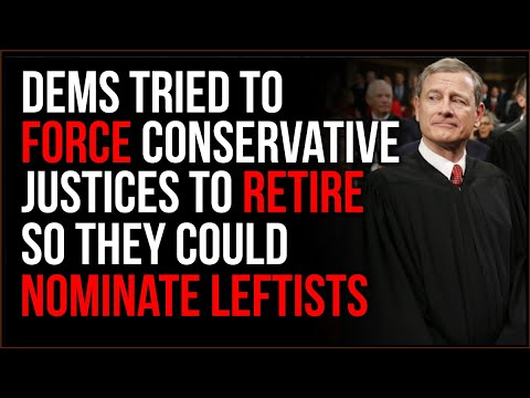 Dems Try To FORCE Conservative Justices To Retire So They Can Shoehorn Radical Judges In